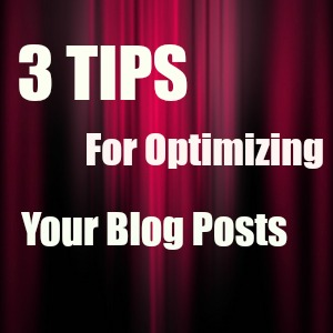 3 tips for optimizing your blog posts
