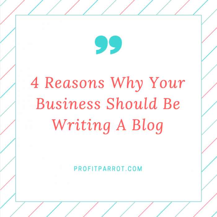 reasons why your business should be writing a blog ottawa seo company profit parrot