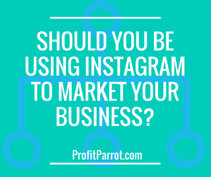 Should You Be Using Instagram to Market Your Business?