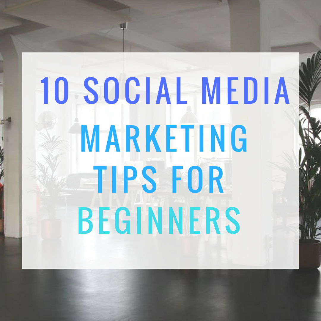 10 social media marketing tips for beginners