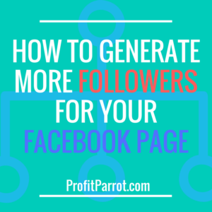 How To Generate More Followers For Your Facebook Page