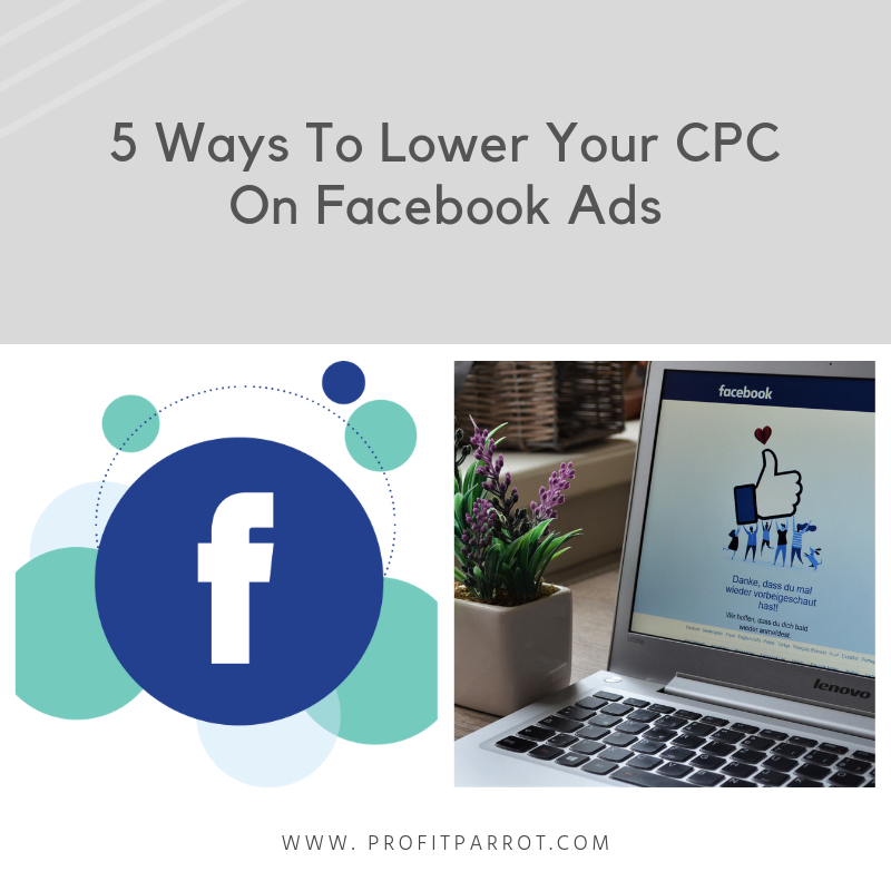 5 Ways To Lower Your CPC On Facebook Ads