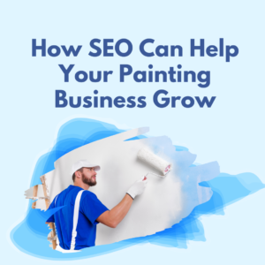 How SEO Can Help Your Painting Business Grow